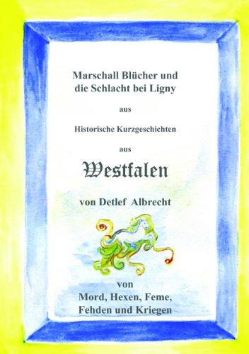 Marschall Blücher und die Schlacht bei Ligny (Historische Kurzgeschichten aus Westfalen) (German Edition) (Schwarze Marschall)