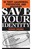 img - for Save Your Identity: ID Theft Awareness, Prevention, And Recovery book / textbook / text book