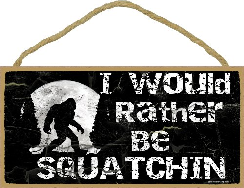 "I Would Rather Be Squatchin Sign Plaque Lodge Cabin Decor 5""x10"" Black"