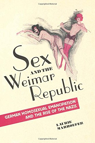 Sex and the Weimar Republic: German Homosexual Emancipation and the Rise of the Nazis (German and European Studies)
