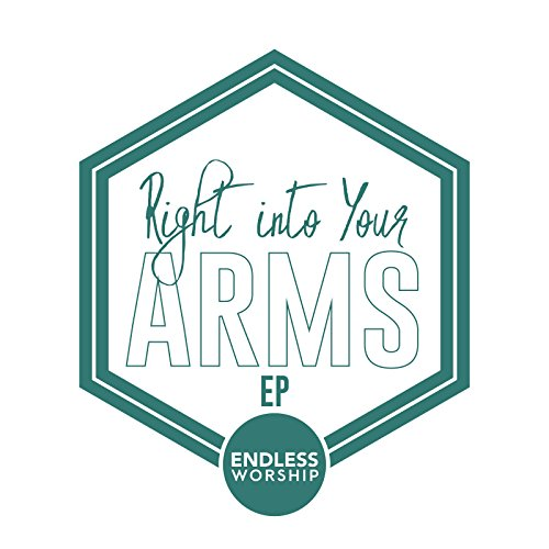 Endless Worship - Right into Your Arms (2018)