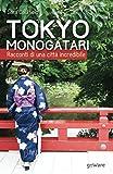 Tokyo Monogatari. Racconti di una città incredibile