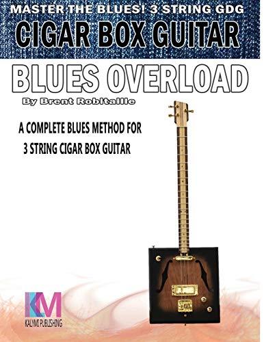 (Cigar Box Guitar - Blues Overload: Complete Blues Method for 3 String Cigar Box Guitar)