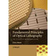 Fundamental Principles of Optical Lithography: The Science of Microfabrication by Mack, Chris (2007) Paperback