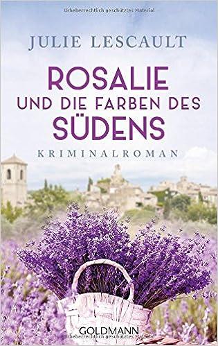 Rosalie und die Farben des Südens: Kriminalroman - Die Rosalie-Reihe ...