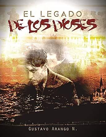 EL LEGADO DE LOS DIOSES eBook: Gustavo Arango N.: Amazon.es ...