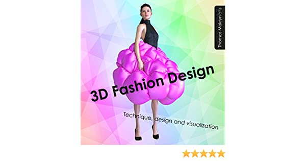 3d Fashion Design Technique Design And Visualization Kindle Edition By Makryniotis Thomas Arts Photography Kindle Ebooks Amazon Com