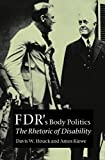 FDR's Body Politics: The Rhetoric of Disability (Presidential Rhetoric and Political Communication)