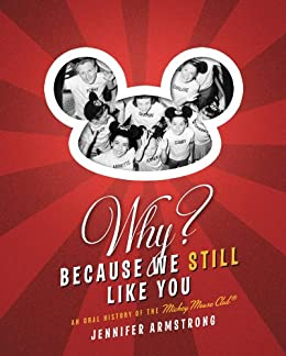 Why? Because We Still Like You: An Oral History of the Mickey Mouse Club(R) by [Armstrong, Jennifer]