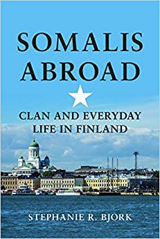 Somalis Abroad: Clan and Everyday Life in Finland (Interp Culture New Millennium)