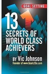 Goal Setting: 13 Secrets of World Class Achievers Paperback
