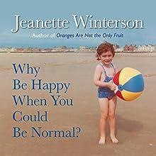 Why Be Happy When You Could Be Normal? | Livre audio Auteur(s) : Jeanette Winterson Narrateur(s) : Jeanette Winterson