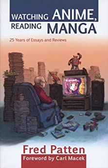 Watching Anime, Reading Manga: 25 Years of Essays and Reviews by [Patten, Fred]