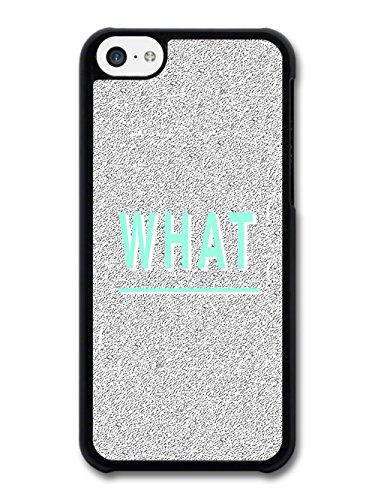 Funny What Quote in Turquoise on White Noise Background case for iPhone 5C