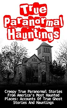 ;TOP; True Paranormal Hauntings: Creepy True Paranormal Stories From America's Most Haunted Places: Accounts Of True Ghost Stories And Hauntings (True Hauntings). Braun Marine start literal Royal Caudal complete