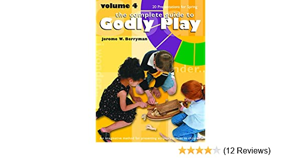 The Complete Guide To Godly Play Vol 4 An Imaginative Method For