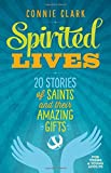 img - for Spirited Lives: 20 Stories of Saints and Their Amazing Gifts book / textbook / text book