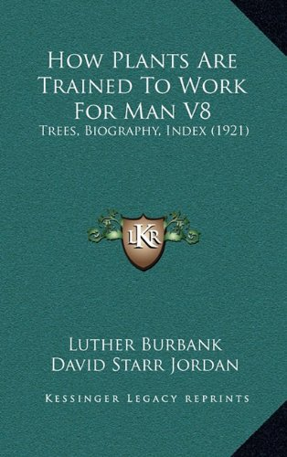 How Plants Are Trained to Work for Man V8: Trees, Biography, Index (1921) pdf