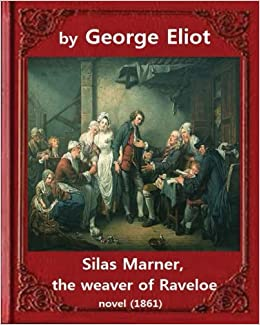 Silas Marner: The Weaver of Raveloe 1861 , by George Eliot Penguin Classics : Mary Ann Evans 22 November 1819 - 22 December 1880; alternatively of the ...