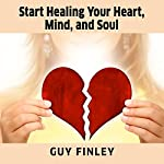 Start Healing Your Heart, Mind, and Soul | Guy Finley