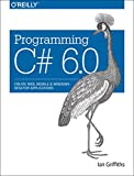 Programming C# 6. 0 : Create Windows Desktop and Web Applications, Griffiths, Ian, 1491922192