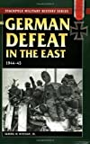 The German Defeat in the East, 1944-45, Samuel W. Mitcham, 0811733718