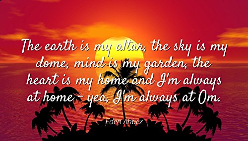 Eden Ahbez - Famous Quotes Laminated Poster Print 24x20 - The Earth is My Altar, The Sky is My Dome, Mind is My Garden, The Heart is My Home and I'm Always at Home - yea, I'm Always at Om.