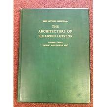 The Lutyens Memorial: Public Buildings, etc v. 3: The Architecture of Sir Edwin Lutyens