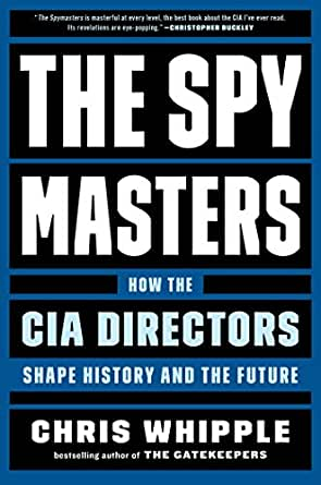 The Spymasters: How the CIA Directors Shape History and the Future ...