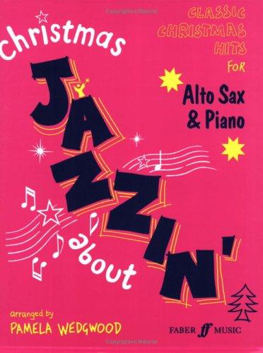 Christmas Jazzin' About for Alto Sax: Classic Christmas Hits (Faber Edition: Jazzin' About) (Jazz Alto Christmas Sax)