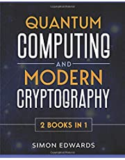 Quantum Computing and Modern Cryptography 2 books in 1: A Complete Guide. Discover History, Features, Developments and Applications of New Quantum Computers and Secrets of Modern Cryptography