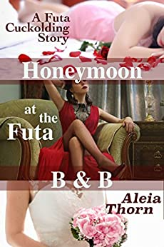 Download for free Honeymoon at the Futa B&B: A Futa Cuckolding Story
