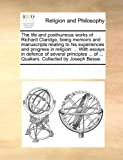 The Life and Posthumous Works of Richard Claridge, Being Memoirs and Manuscripts Relating to His Experiences and Progress in Religion, See Notes Multiple Contributors, 1170293220