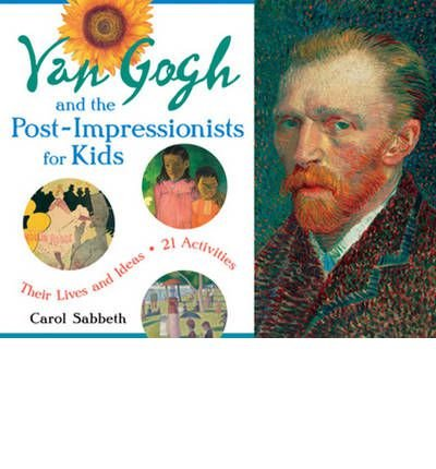 [(Van Gogh & the Post-Impressionists for Kids: Their Lives & Ideas, 21 Activities )] [Author: Carol Sabbeth] [May-2011]