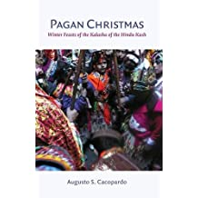 Pagan Christmas: Winter Feasts of the Kalasha of the Hindu Kush