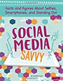 Social Media Savvy: Facts and Figures AboutSelfies, Smartphones, and Standing Out (Girlology)