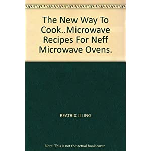 The New Way To Cook..Microwave Recipes For Neff Microwave Ovens.