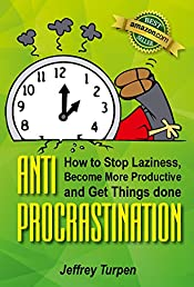 Anti-Procrastination: How to Stop Laziness, Become More Productive, and Get Things done (Stop Procrastination , Overcome Bad Habits, Master Your Time)