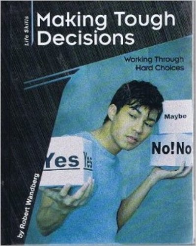 Making Tough Decisions: Working Through Hard Choices (Life Skills: Contemporary Issues)