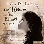 Das Mädchen, das den Himmel berührte   Luca Di Fulvio