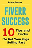 FIVERR: 10 Proven Rules To Fiverr Success Increase Your Gigs Sales Overnight