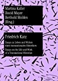 Friedrich Katz : Essays Zu Leben und Wirken Eines Transnationalen Historikers Essays on the Life and Work of a Transnational Historian, , 3631637764