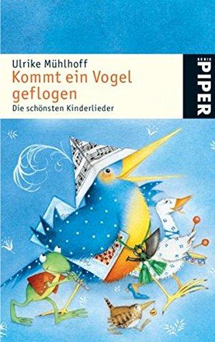 Kommt ein Vogel geflogen: Die schönsten Kinderlieder (Piper Taschenbuch, Band 24234)