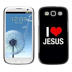 Be Good Phone Accessory // Dura Cáscara cubierta Protectora Caso Carcasa Funda de Protección para Samsung Galaxy S3 I9300 // BIBLE I Love Jesus
