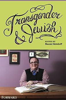 Transgender & Jewish by [Zeveloff, Naomi, Dzmura, Noach, Strassfeld, Max, Seltzer, Sarah, Fornari, Ari Lev]