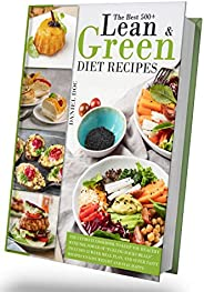 """500+ Lean and Green Diet Recipes: The Ultimate Cookbook to Keep You Healthy with The Power Of """"Fueling Hacks M"""