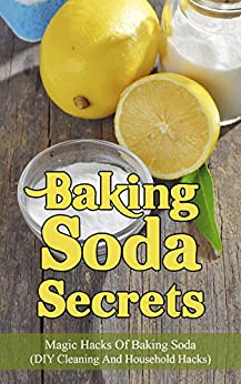 Baking Soda Secrets:  Magic Hacks Of Baking Soda (DIY Cleaning And Household Hacks) (DIY Household Hacks Book 1) by [Dover, Marsha]