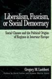 img - for Liberalism, Fascism, or Social Democracy: Social Classes and the Political Origins of Regimes in Interwar Europe book / textbook / text book