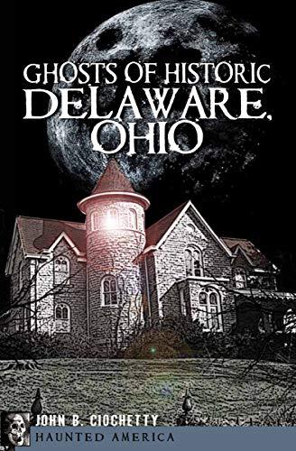 Ghosts of Historic Delaware, Ohio (Haunted America) -