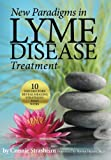 Product review for New Paradigms in Lyme Disease Treatment: 10 Top Doctors Reveal Healing Strategies That Work